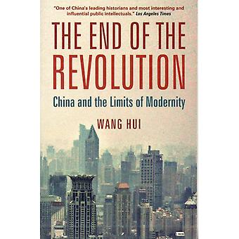 The End of the Revolution: China and the Limits of Modernity (Paperback) by Hui Wang