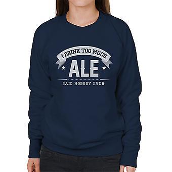 Ich trinke zuviel Bier sagte niemand jemals Damen Sweatshirt
