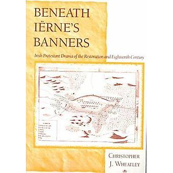 Beneath Ierne's Banners - Irish Protestant Drama of the Restoration an
