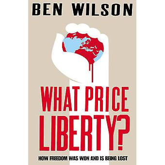 What Price Liberty? - How Freedom Was Won and is Being Lost (Main) by