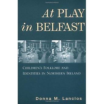 At Play in Belfast - Children's Folklore and Identities in Northern Ir