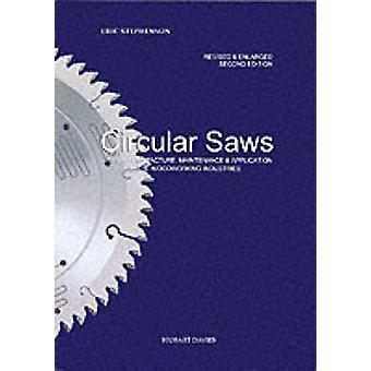Circular Saws - Their Manufacture - Maintenance and Application in the