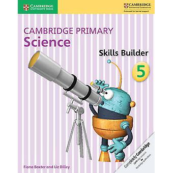Cambridge Primary Science Skills Builder 5 - 5 by Fiona Baxter - Liz D