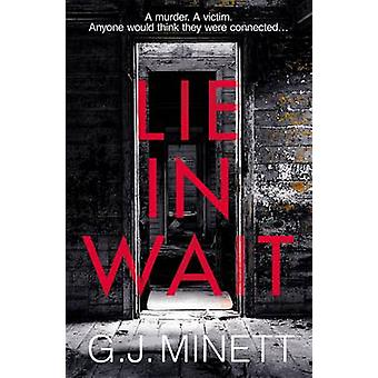Lie in Wait - A Dark and Gripping Crime Thriller by G. J. Minett - 978