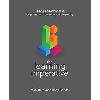 The Learning Imperative - Raising performance in organisations by impr