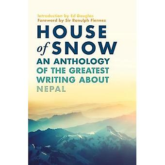 House of Snow - An Anthology of the Greatest Writing About Nepal by Si