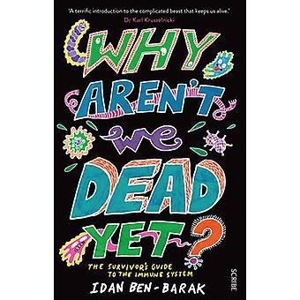 Varför är vi inte död än? -Survivor's Guide till immunsystemet (N
