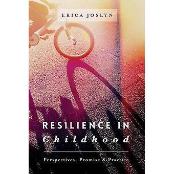 Resilienz in der Kindheit - Perspektiven - versprechen & Praxis von Erica J