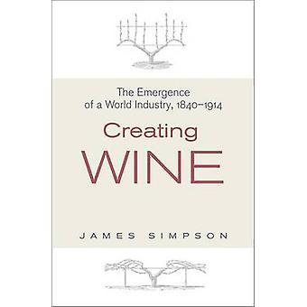 Creación de vino - el surgimiento de una industria mundial - 1840-1914 por James