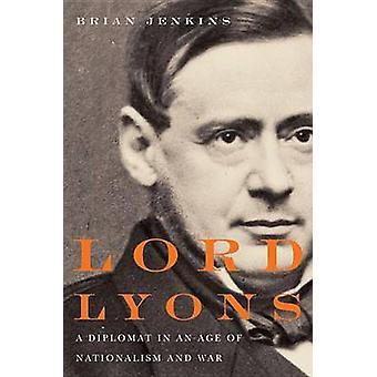 Lord Lyon - ein Diplomat im Zeitalter des Nationalismus und Krieg von Brian Jenk