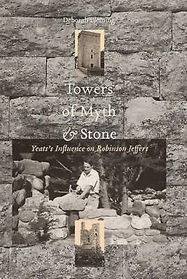 Towers of Myth and Stone - Yeats&s Influence on Robinson Jeffers by De