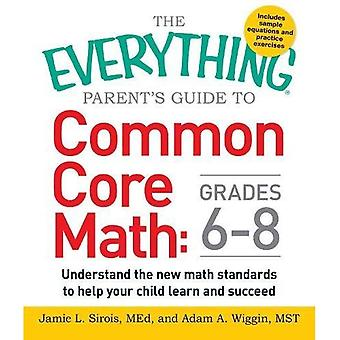 The Everything Parent's Guide to Common Core Math: Grades 6-8: Understand the new math standards to help your...