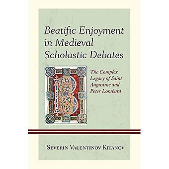 Jouissance béatifique dans les débats de scolastique médiévales: l'héritage complexe de Saint Augustin et Peter Lombard