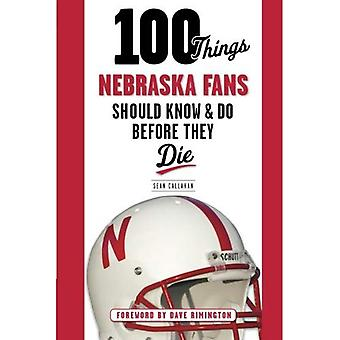 100 Things Nebraska Fans Should Know & Do Before They Die (100 Things... Fans Should Know & Do Before They Die)