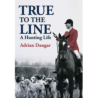 True to the Line: A Hunting Life
