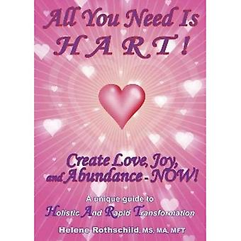 All You Need Is HART!: Create Love, Joy and Abundance - NOW!
