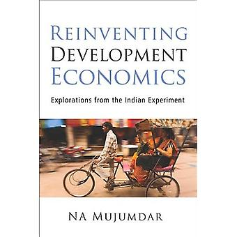 Reinventing Development Economics: Explorations from the Indian Experiment