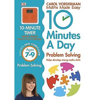 10 Minutes a Day Problem Solving KS2 Ages 7-9 - Ages 7-9 by Carol Vord