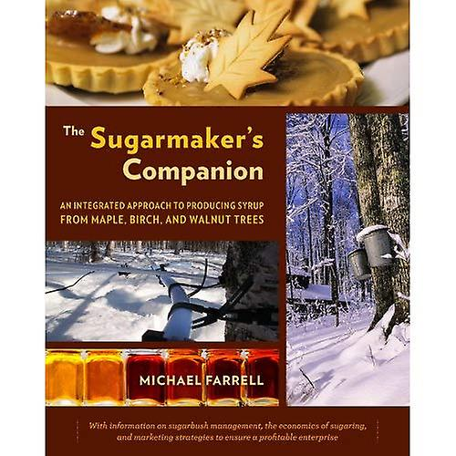 The Sugarmaker& 039;S Companion  An Integrated Approach to Producing Syrup from Maple, Birch, and Walnut Trees