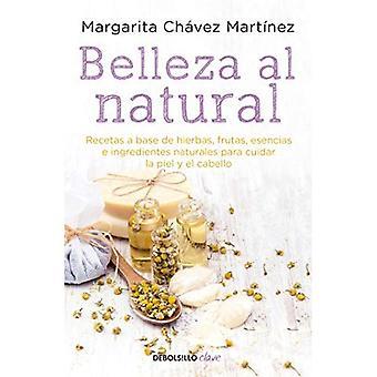 Belleza Al Natural / beauté naturelle: Una Colección de Recetas 100 % Naturales Para Cuidar La Piel y El Cabello / une Collection de 100 % des recettes naturelles pour prendre soin de votre peau et les cheveux