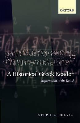 A Historical Greek Reader Mycenaean to the Koine by Colvin & Stephen