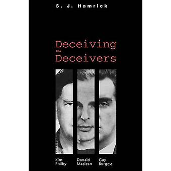 Deceiving the Deceivers Kim Philby Donald MacLean and Guy Burgess by Hamrick & S. J.