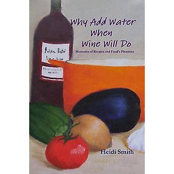Why Add Water When Wine Will Do by Smith & Heidi