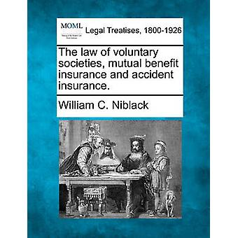 The law of voluntary societies mutual benefit insurance and accident insurance. by Niblack & William C.