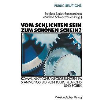Vom schlichten Sein zum schnen Schein Kommunikationsanforderungen im Spannungsfeld von Relations publiques und Politik par BeckerSonnenschein & Stephan