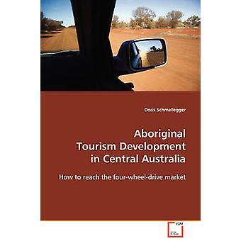 Ontwikkeling van de inheemse toerisme in Centraal-Australië door Schmalegger & Doris