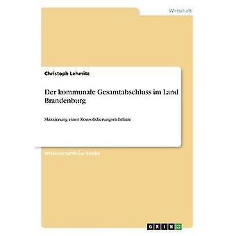 Der kommunale Gesamtabschluss im Land Brandenburg by Lehmitz & Christoph