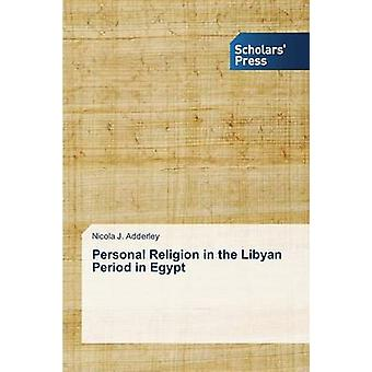 Personal Religion in the Libyan Period in Egypt by Adderley Nicola J.