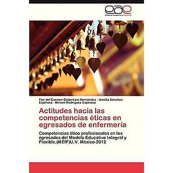 Actitudes Hacia Las Competencias Eticas En Egresados de Enfermeria von Daberkow Hernandez Flor Del Carmen