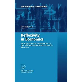 Reflexivity in Economics  An Experimental Examination on the SelfReferentiality of Economic Theories by Sandri & Serena