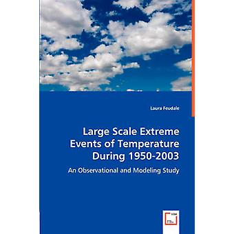 Large Scale Extreme Events of Temperature During 19502003 by Feudale & Laura