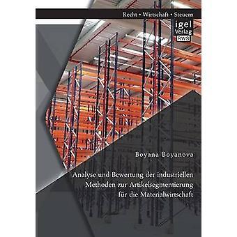 Analyse und Bewertung der industriellen Methoden zur Artikelsegmentierung fr die Materialwirtschaft by Boyanova & Boyana