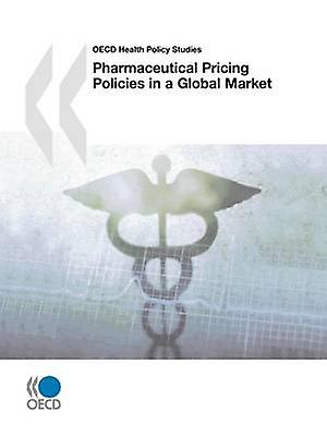 OECD Health Policy Studies Pharmaceutical Pricing Policies in a Global Market by OECD Publishing