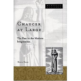 Chaucer at Large - The Poet in the Modern Imagination by Steve Ellis -