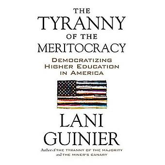 The Tyranny of the Meritocracy - Democratizing Higher Education in Ame