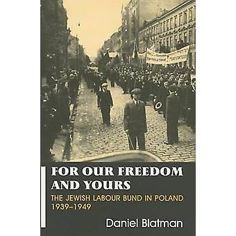 For Our Freedom and Yours - The Jewish Labour Bund in Poland 1939-1949