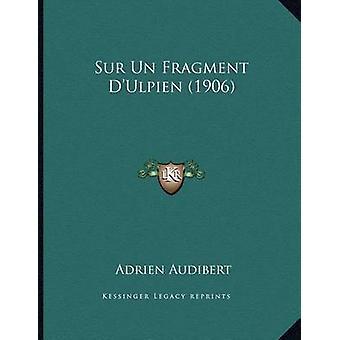 Sur Un Fragment D'Ulpien (1906) by Adrien Audibert - 9781166687878 Bo