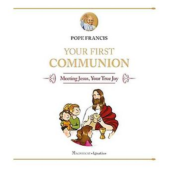 Your First Communion - Meeting Jesus - Your True Joy by Pope Francis -