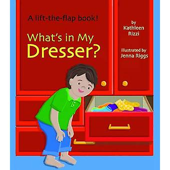 What's in My Dresser? by Kathleen Rizzi - Jenna Riggs - 9781595721655