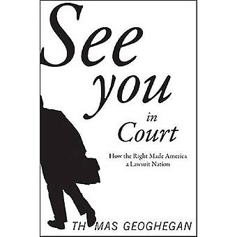 See You in Court - How the Right Made America a Lawsuit Nation by Thom