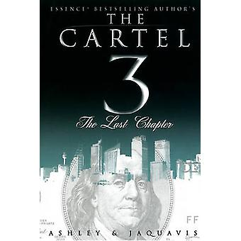 Cartel 3 - The Last Chapter by JaQuavis Coleman - Ashley Antoinette -