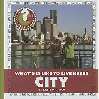 What's It Like to Live Here? City by Katie Marsico - 9781624315640 Bo