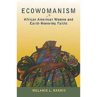 Ecowomanism - African American Women and Earth-Honoring Faiths by Mela