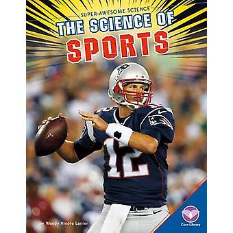 The Science of Sports by Wendy Hinote Lanier - 9781680782509 Book