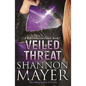 Veiled Threat - A Rylee Adamson Novel - Book 7 by Shannon Mayer - 9781