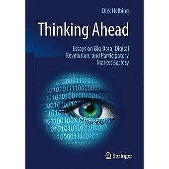 Thinking Ahead - Essays on Big Data - Digital Revolution - and Partic